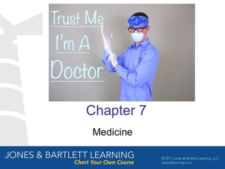 Chapter 7 Medicine. Objectives After studying this chapter the student should be able to: Describe the responsibilities and work of each profession. Classify.