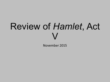 Review of Hamlet, Act V November 2015. Hamlet: Bipolar Prince? Act V, Scene I: Hamlet jumps into Ophelia's grave and fights with Laertes. Do his actions.