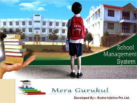 MERAGURUKUL School Management System Developed By :- Rudra Infoline Pvt. Ltd.