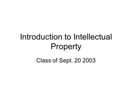 Introduction to Intellectual Property Class of Sept. 20 2003.