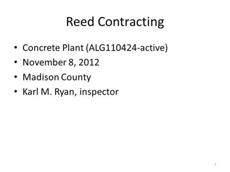 Reed Contracting Concrete Plant (ALG110424-active) November 8, 2012 Madison County Karl M. Ryan, inspector 1.