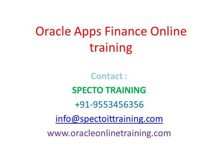 Oracle Apps Finance Online training Contact : SPECTO TRAINING +91-9553456356