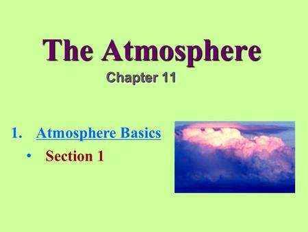 The Atmosphere Chapter 11 1.Atmosphere BasicsAtmosphere Basics Section 1.