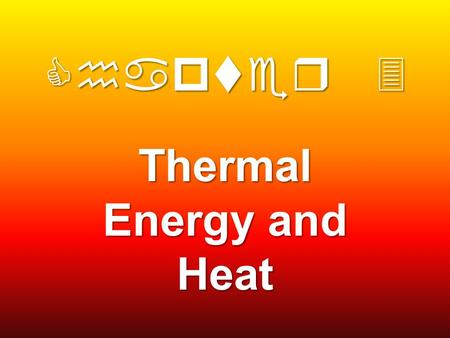 Chapter 3 Thermal Energy and Heat. The Big Idea Thermal energy moves from warmer to cooler materials until the materials have the same temperature.