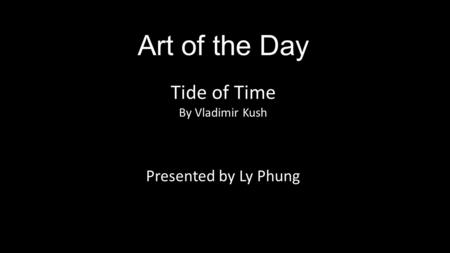 Art of the Day Tide of Time By Vladimir Kush Presented by Ly Phung.