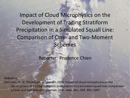 Impact of Cloud Microphysics on the Development of Trailing Stratiform Precipitation in a Simulated Squall Line: Comparison of One- and Two-Moment Schemes.