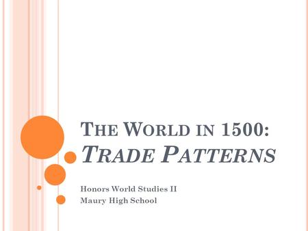 T HE W ORLD IN 1500: T RADE P ATTERNS Honors World Studies II Maury High School.