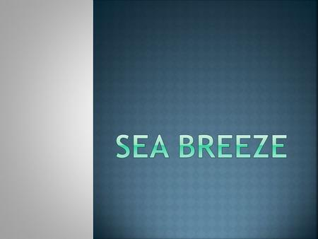  A: Sea breeze, B: Land breeze  Lake - Sea breeze and atmospheric depth.