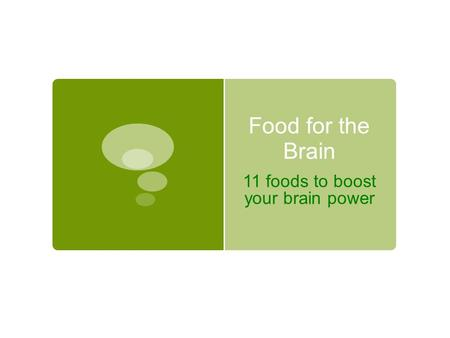 Food for the Brain 11 foods to boost your brain power.