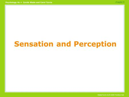 Sensation and Perception chapter 6. Overview Our sensational senses Vision Hearing Other senses Perceptual powers Puzzles of perception chapter 6.