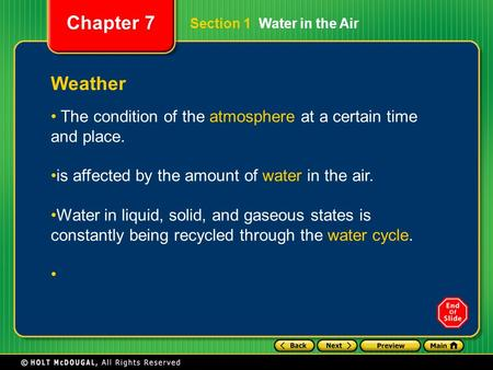 Chapter 7 Weather The condition of the atmosphere at a certain time and place. is affected by the amount of water in the air. Water in liquid, solid, and.