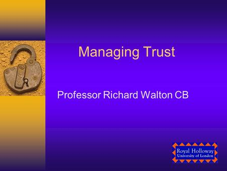 Managing Trust Professor Richard Walton CB. Exam Question The importance of Trust in Data Protection (This essay should discuss the relationship between.