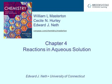 William L Masterton Cecile N. Hurley Edward J. Neth cengage.com/chemistry/masterton Edward J. Neth University of Connecticut Chapter 4 Reactions in Aqueous.