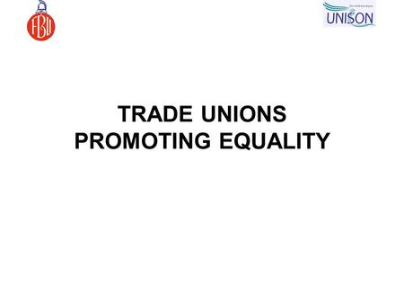 TRADE UNIONS PROMOTING EQUALITY. CORE VALUES People Diversity Service Improvement.