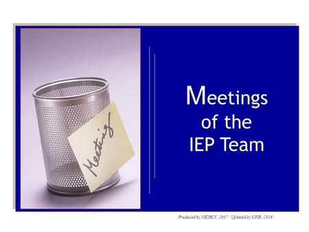 M eetings of the IEP Team Produced by NICHCY, 2007 | Updated by CPIR, 2016.