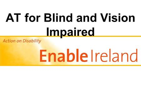 AT for Blind and Vision Impaired. Stuart Lawler. Rehabilitation Training centre Manager.