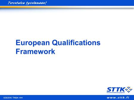 6/26/2016 European Qualifications Framework Tekijän nimi.
