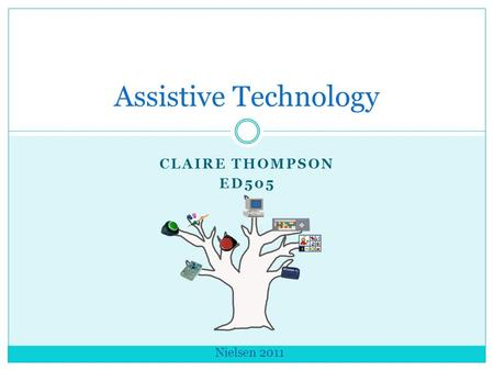 CLAIRE THOMPSON ED505 Assistive Technology Nielsen 2011.