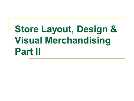 Store Layout, Design & Visual Merchandising Part II.