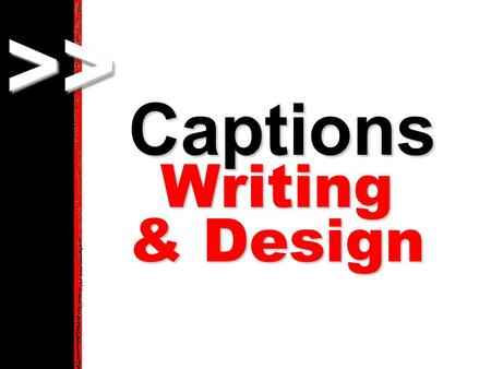 >>>> Captions Writing & Design. >>>> A well-written caption provides the context for a picture by answering the who, what, when, where, why and how. THINGS.