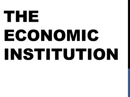 THE ECONOMIC INSTITUTION. FACTORS OF PRODUCTION The Economic Institution of a country is its roles and norms that govern the production, distribution,