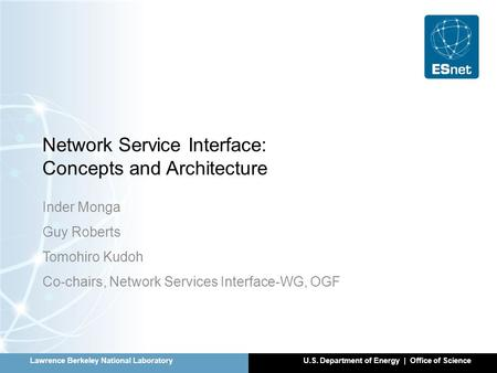 Lawrence Berkeley National LaboratoryU.S. Department of Energy | Office of Science Network Service Interface: Concepts and Architecture Inder Monga Guy.