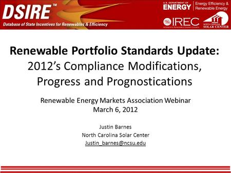 Renewable Portfolio Standards Update: 2012's Compliance Modifications, Progress and Prognostications Renewable Energy Markets Association Webinar March.