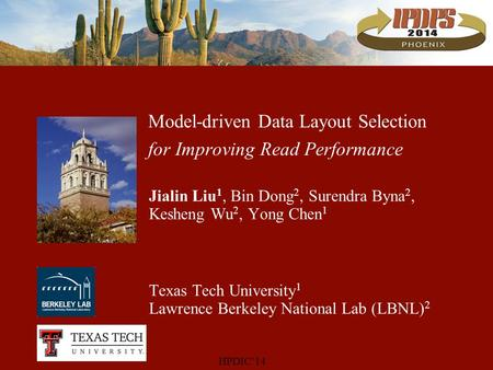 Model-driven Data Layout Selection for Improving Read Performance Jialin Liu 1, Bin Dong 2, Surendra Byna 2, Kesheng Wu 2, Yong Chen 1 Texas Tech University.