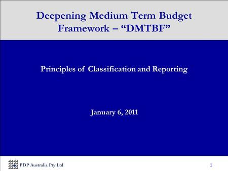 "1 Principles of Classification and Reporting January 6, 2011 Deepening Medium Term Budget Framework – ""DMTBF"""