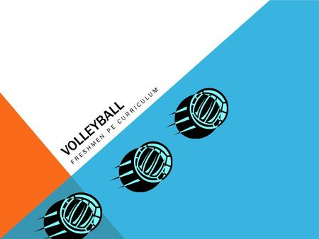 VOLLEYBALL FRESHMEN PE CURRICULUM. GENERAL RULES Each team consist of six players 3 players are front row players and three players are back row players.