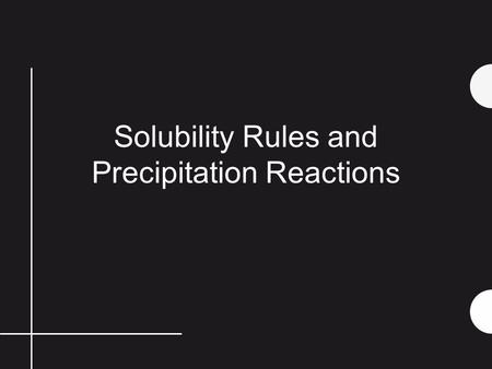 Solubility Rules and Precipitation Reactions