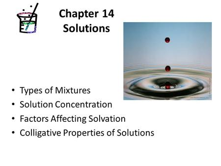 Chapter 14 Solutions Types of Mixtures Solution Concentration Factors Affecting Solvation Colligative Properties of Solutions.