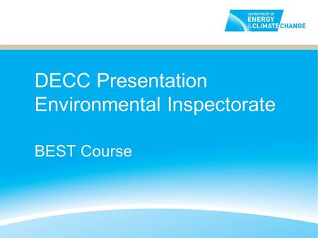 DECC Presentation Environmental Inspectorate BEST Course.