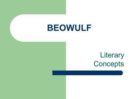 BEOWULF Literary Concepts. SETTING Setting refers to the time and place in which the action of a story occurs.