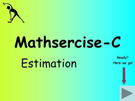 Mathsercise-C Estimation Ready? Here we go!. Estimate the value of: 1 Estimation 79.7 2.13 x 7.85 Answer Question 2 Round each number to 1 significant.