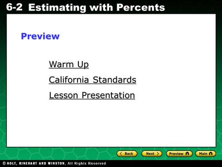 6-2 Estimating with Percents Warm Up Warm Up California Standards California Standards Lesson Presentation Lesson PresentationPreview.