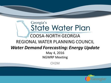 COOSA-NORTH GEORGIA REGIONAL WATER PLANNING COUNCIL Water Demand Forecasting: Energy Update May 4, 2016 NGWRP Meeting CH2M.