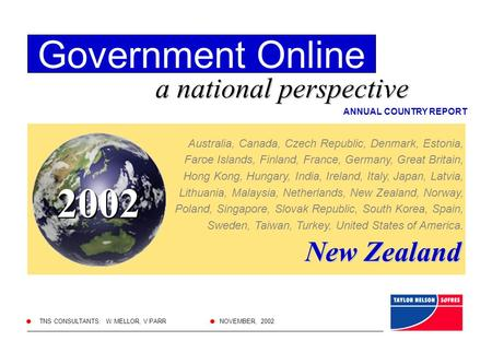 Government Online a national perspective NOVEMBER, 2002 TNS CONSULTANTS: W MELLOR, V PARR ANNUAL COUNTRY REPORT Australia, Canada, Czech Republic, Denmark,