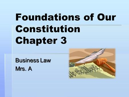 Foundations of Our Constitution Chapter 3 Business Law Mrs. A.