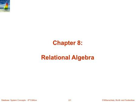 ©Silberschatz, Korth and Sudarshan2.1Database System Concepts - 6 th Edition Chapter 8: Relational Algebra.