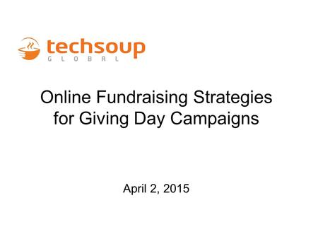 Online Fundraising Strategies for Giving Day Campaigns April 2, 2015.