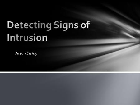 Jason Ewing. What is an Intrusion Why Detecting Signs of Intrusion is Important? Types of Intrusion Detection Systems (IDS) Approaches for Detection Anomaly.
