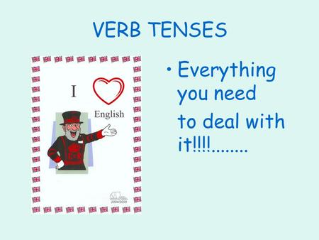 VERB TENSES Everything you need to deal with it!!!!........