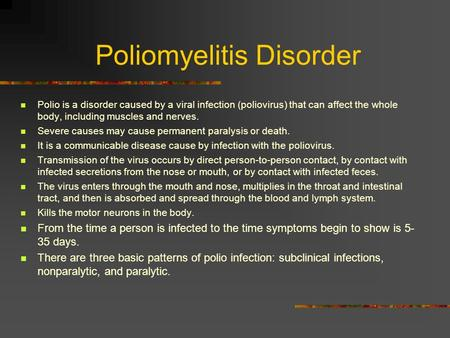 Poliomyelitis Disorder Polio is a disorder caused by a viral infection (poliovirus) that can affect the whole body, including muscles and nerves. Severe.