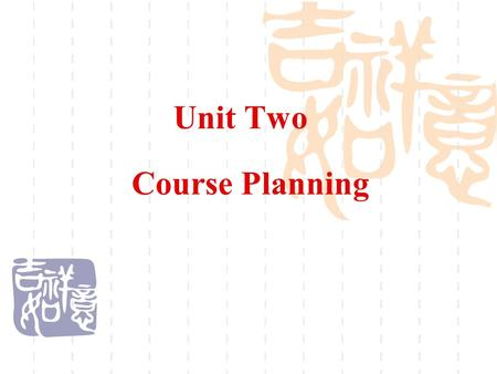 Unit Two Course Planning. Teaching Note 1. Let students present the teaching plan and the standard on it. The teacher will make comments and add something.