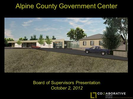 Alpine County Government Center Board of Supervisors Presentation October 2, 2012.
