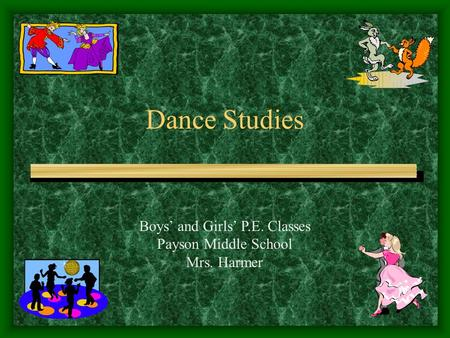 Dance Studies Boys' and Girls' P.E. Classes Payson Middle School Mrs. Harmer.