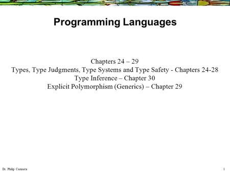 Dr. Philip Cannata 1 Programming Languages Chapters 24 – 29 Types, Type Judgments, Type Systems and Type Safety - Chapters 24-28 Type Inference – Chapter.