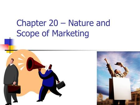 Chapter 20 – Nature and Scope of Marketing 1. Importance of Marketing For the economy to work well, producers and consumers need information to help them.