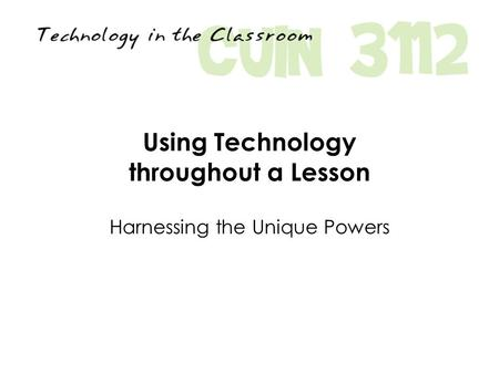 Using Technology throughout a Lesson Harnessing the Unique Powers.